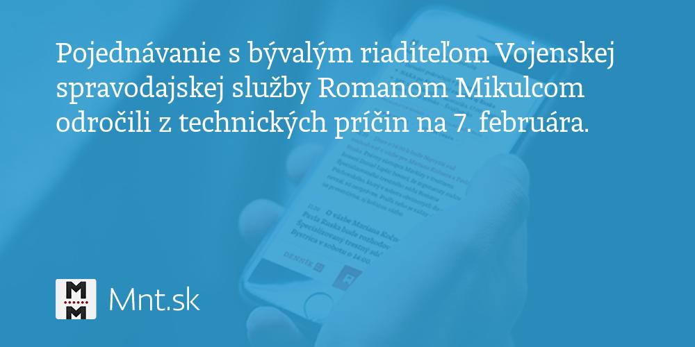 Pojednávanie s bývalým riaditeľomVojenskej spravodajskej služby Romanom Mikulcom odročili z technických príčin na 7 - Denník N