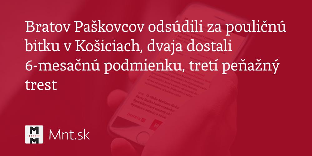 Bratov Paškovcov uznal súd za vinných vkauze pouličnej bitky vcentre Košíc spred dvoch rokov - Denník N